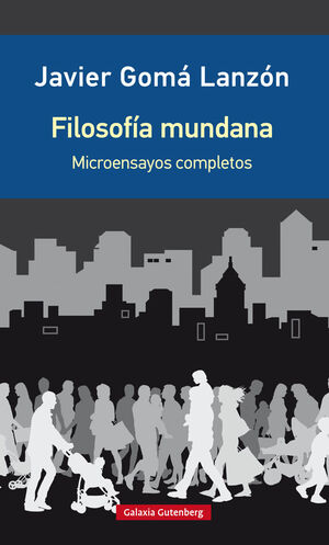 FILOSOFÍA MUNDANA- EDICIÓN AMPLIADA. MICROENSAYOS REUNIDOS