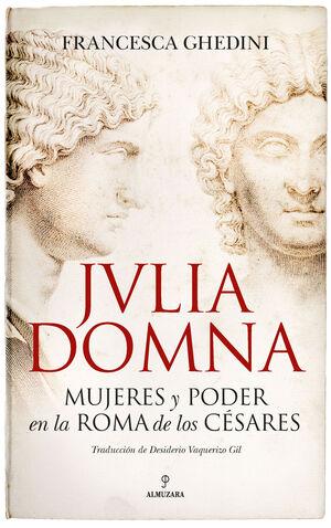 JULIA DOMNA. MUJERES Y PODER EN LA ROMA DE LOS CÉSARES