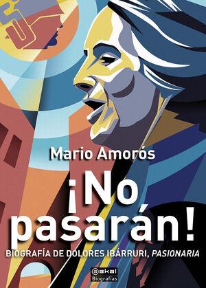 ¡NO PASARÁN!. BIOGRAFÍA DE DOLORES IBARRURI, PASIONARIA