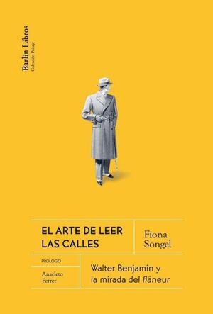 EL ARTE DE LEER LAS CALLES. WALTER BENJAMIN Y LA MIRADA DEL FLÂNEUR